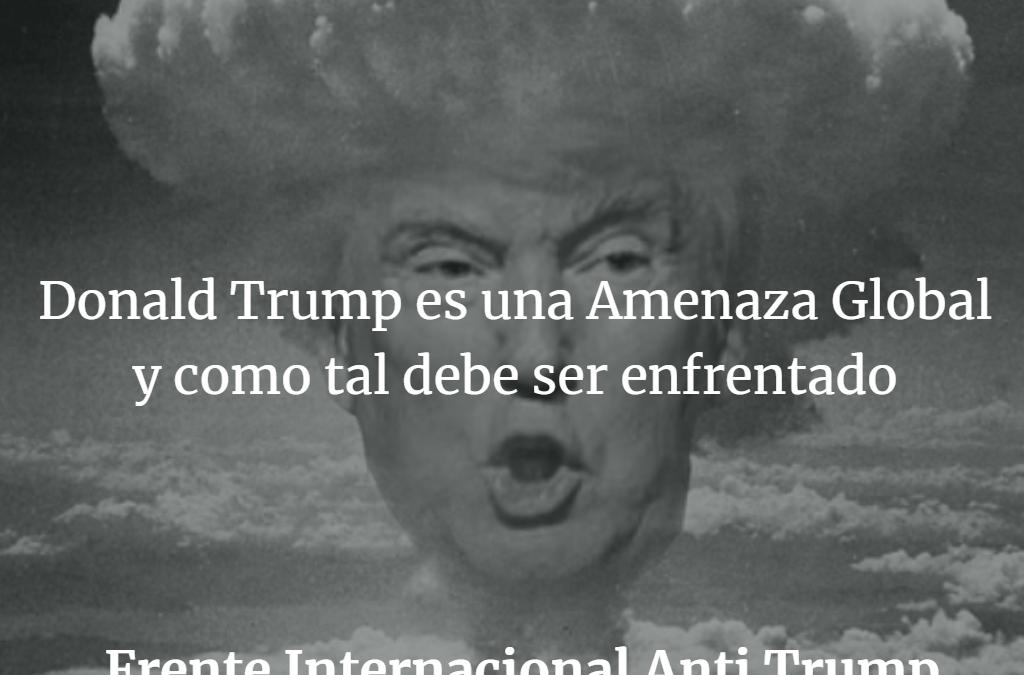 Trump es una Amenaza Mundial. E Igualmente Mundial Debe Ser la Lucha Para Derrocarlo